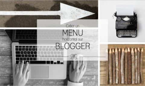 Comment créer un menu horizontal sur Blogger ?