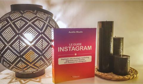 Le Guide Instagram : bien se lancer sur Instagram grâce à Aurélie Moulin